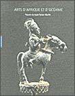 Arts d'Afrique et d'Océanie, les fleurons de la collection Barbier-Mueller - Ouvrage collectif, catalogue d'exposition