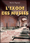 L'exode des musées, histoire des œuvres d'art sous l'Occupation - Michel Rayssac