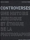Controverses, une histoire juridique et éthique de la photographie - Daniel Girardin et Christian Pirker,