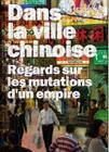 Dans la ville chinoise, regards sur la mutation d'un empire - Catalogue d'exposition sous la direction de Frédéric Edelman, Françoise Ged et Yves Kirchner