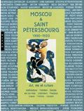 Moscou et Saint-Pétersbourg 1900-1920 - John E. Bowlt