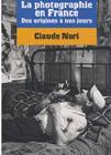 La photographie en France, des origines à nos jours - Claude Nori