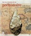 Sur les chemins de la préhistoire, l'abbé Breuil du Périgord à l'Afrique du Sud - sous la direction de Noël Coye