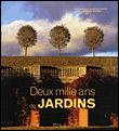 Deux mille ans de jardins -  photos d'Alain Le Toquin, texte de Jacques Bosser